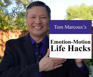 Unleash your real power through Tom Marcoux 's Emotion-Motion Life Hacks.