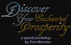 Discover Your Enchanted Prosperity by Tom Marcoux