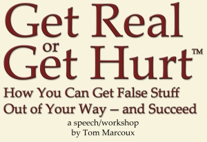 """Get Real or Get Hurt"" a speech by Tom Marcoux"