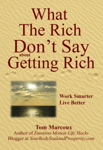 "Tom Marcoux 's new book ""What the Rich Don't Say about Getting Rich"""